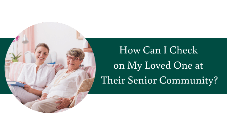 How Can I Check on My Loved One at Their Senior Community