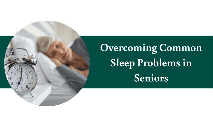 Overcoming Common Sleep Problems in Seniors
