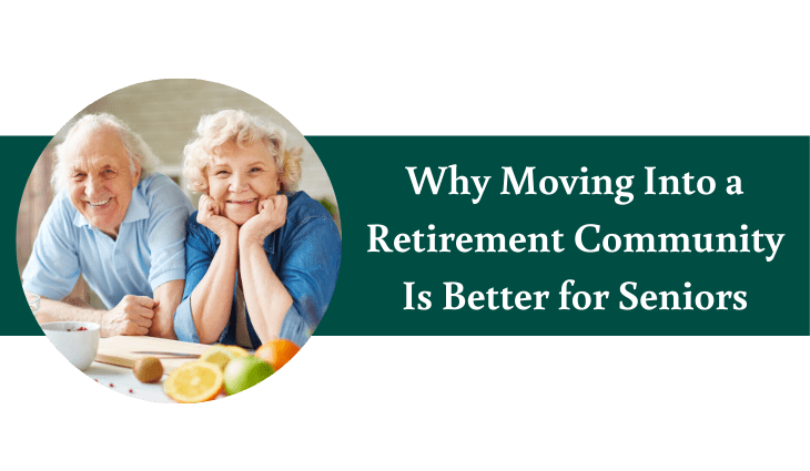 Why Moving Into a Retirement Community Is Better for Seniors