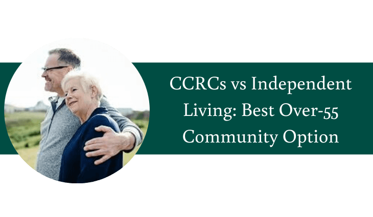 CCRCs Versus Independent Living Determining Your Best Over 55 Community Option (1)