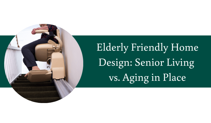 Elderly Friendly Home Design Senior Living vs. Aging in Place