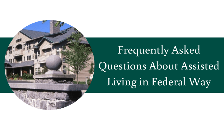 Frequently Asked Questions About Assisted Living in Federal Way