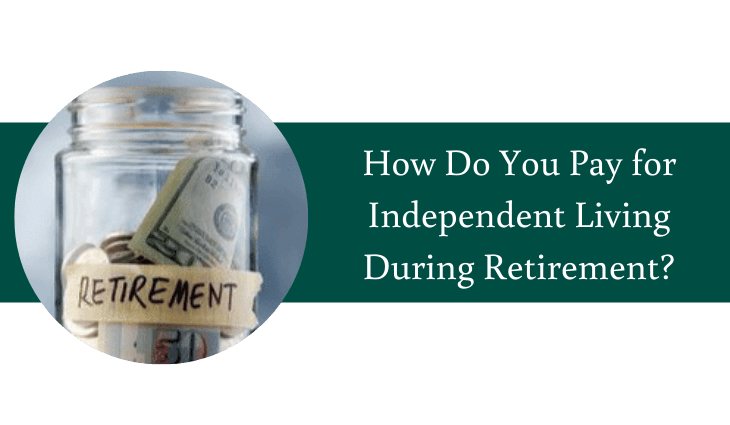 How Do You Pay for Independent Living During Retirement