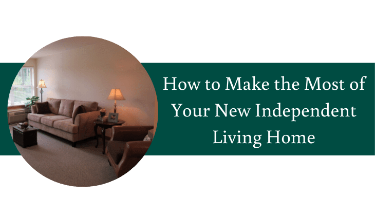 How to Make the Most of Your New Independent Living Home