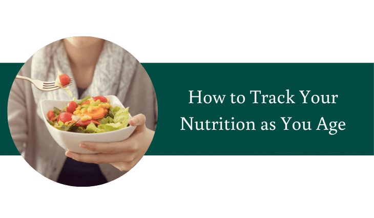 How to Track Your Nutrition as You Age