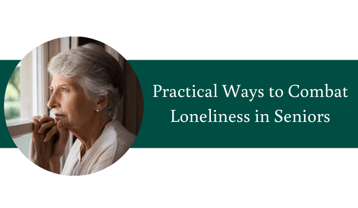 Practical Ways to Combat Loneliness in Seniors