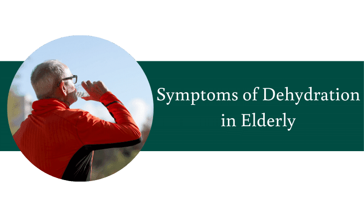 Symptoms of Dehydration in Elderly & How to Help Them Recover